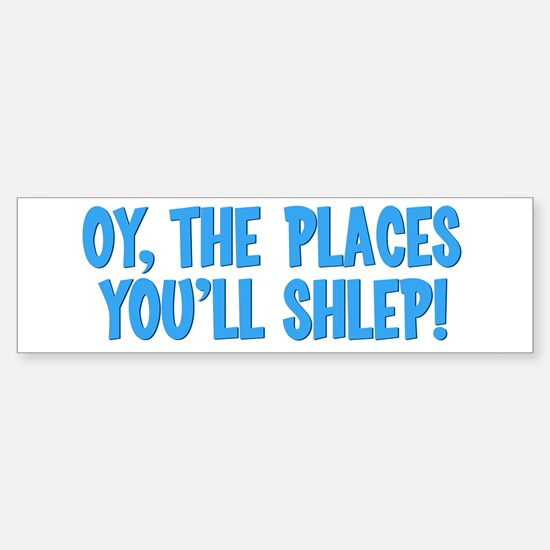 Oy The Places You'll Shlep! Bumper Bumper Bumper Sticker