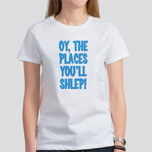 Oy The Places You'll Shlep! Women's T-Shirt