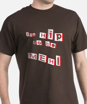 Hip to be Meh T-Shirt