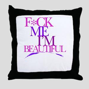 """F*CK ME I""""M BEAUTIFUL Throw Pillow"""