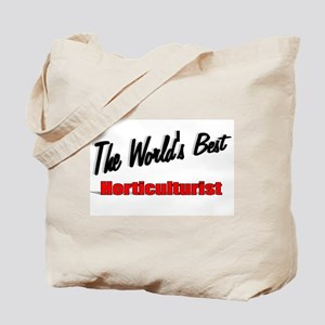 """ The World's Best Horticulturist"" Tote Bag"