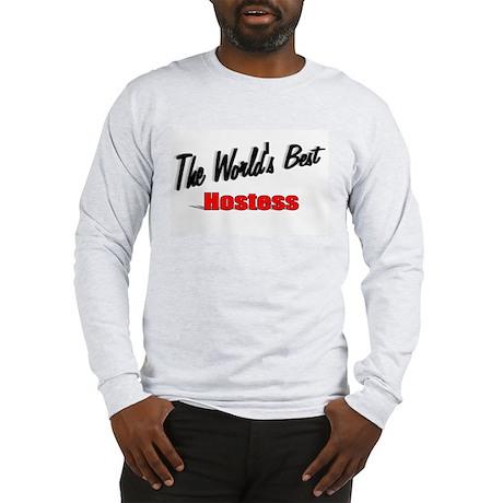 """""""The World's Best Hostess"""" Long Sleeve T-Shirt"""