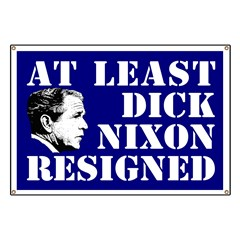 At Least Dick Nixon Resigned Banner