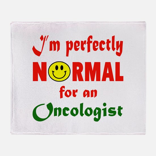 I'm perfectly normal for an Oncologi Throw Blanket