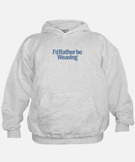 I'd Rather be weaving Hoodie