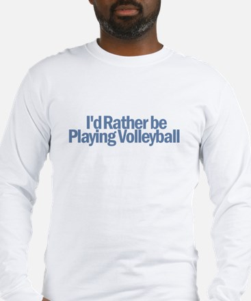 I'd Rather be playing volleyb Long Sleeve T-Shirt