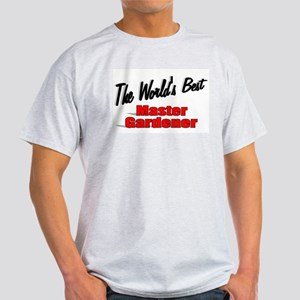 """The World's Best Master Gardener"" Light T-Shirt"