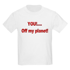 You off my Planet! T-Shirt