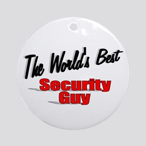 """ The World's Best Security Guy"" Ornament (Round)"