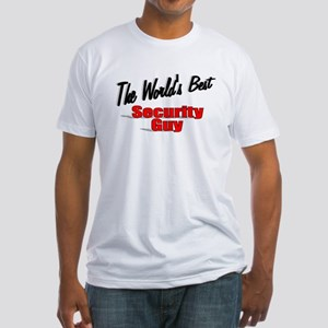 """ The World's Best Security Guy"" Fitted T-Shirt"