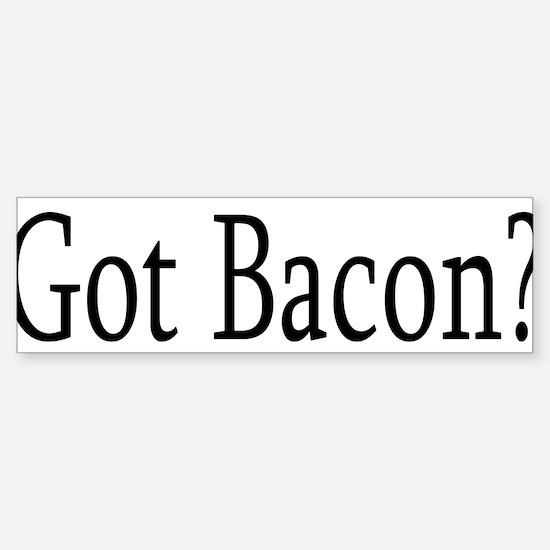 Got Bacon? Bumper Bumper Bumper Sticker