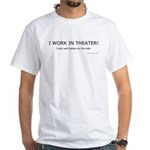 I Work In Theater White T-Shirt
