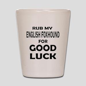 Rub My English Foxhound Dog For Good Lu Shot Glass