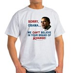Sorry, Obama! Light T-Shirt