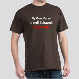 My Cane Corso is well behaved Dark T-Shirt