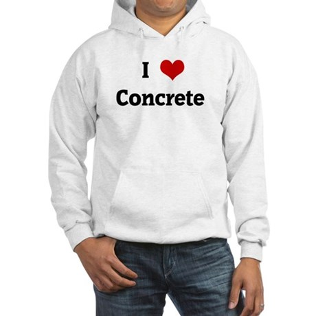 I Love Concrete Hooded Sweatshirt