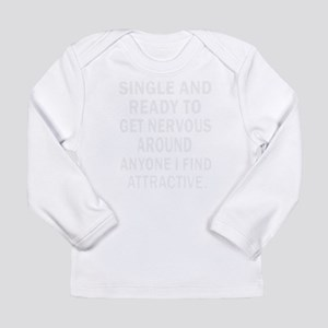 Single and ready to get nervou Long Sleeve T-Shirt