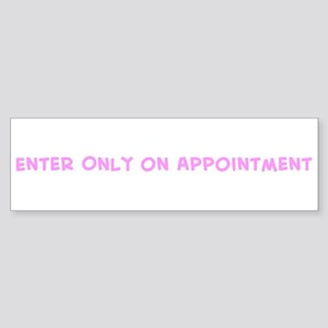 Enter Only on Appointment Bumper Sticker