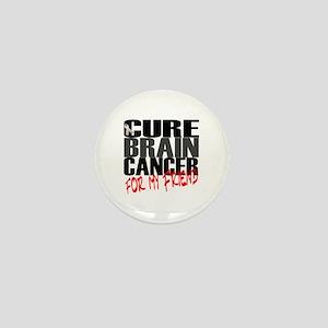 Cure Brain Cancer -- For My Friend Mini Button