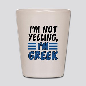 I'm Not Yelling I'm Greek Shot Glass