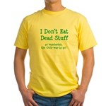 I Don't Eat Dead Stuff Yellow T-Shirt