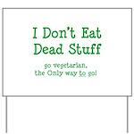 I Don't Eat Dead Stuff Yard Sign