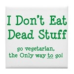 I Don't Eat Dead Stuff Tile Coaster