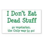 I Don't Eat Dead Stuff Sticker (Rectangle)