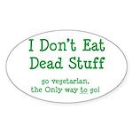 I Don't Eat Dead Stuff Sticker (Oval 10 pk)
