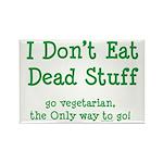 I Don't Eat Dead Stuff Rectangle Magnet