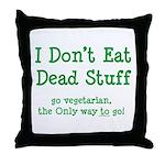 I Don't Eat Dead Stuff Throw Pillow