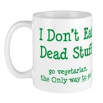 I Don't Eat Dead Stuff Mug