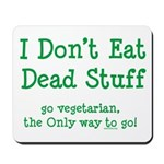 I Don't Eat Dead Stuff Mousepad