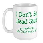 I Don't Eat Dead Stuff Large Mug