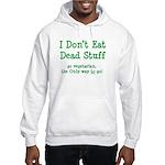 I Don't Eat Dead Stuff Hooded Sweatshirt