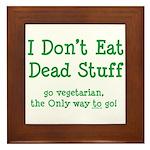 I Don't Eat Dead Stuff Framed Tile