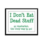 I Don't Eat Dead Stuff Framed Panel Print
