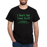 I Don't Eat Dead Stuff Dark T-Shirt