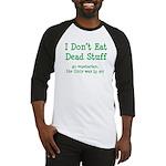 I Don't Eat Dead Stuff Baseball Jersey