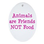 Animals are Friends Not Food Ornament (Oval)