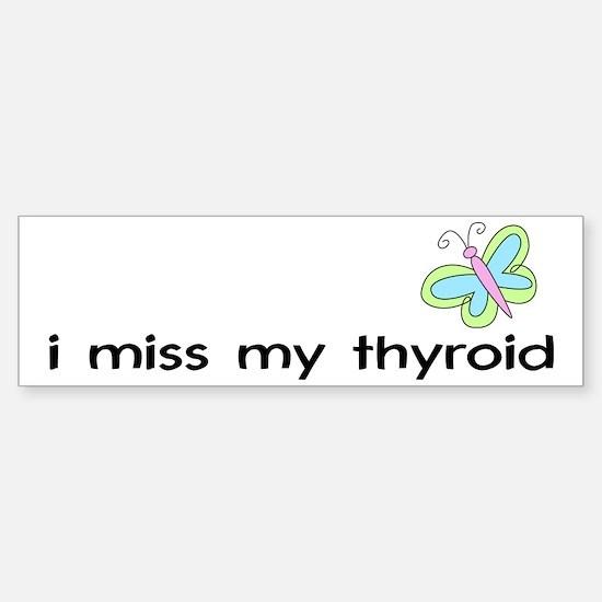 i miss my thyroid Bumper Bumper Bumper Sticker