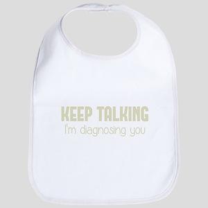Keep Talking I'm Diagnosing You Baby Bib