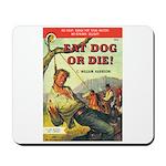 """Mousepad - """"Eat Dog or Die!"""""""