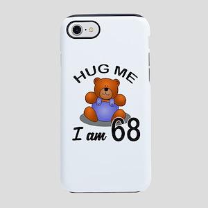 Hug me I Am 68 Birthday Desi iPhone 8/7 Tough Case