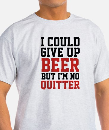 I Could Give Up Beer White T-Shirt