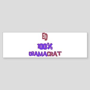 Ed - 100% Obamacrat Bumper Sticker