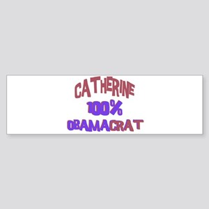 Catherine - 100% Obamacrat Bumper Sticker