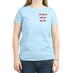I'm here to pick up my Son Women's Light T-Shirt