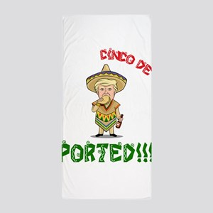 Deported - Donald Trump - Cinco De May Beach Towel