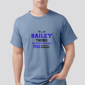It's BAILEY thing, you wouldn't understand T-Shirt